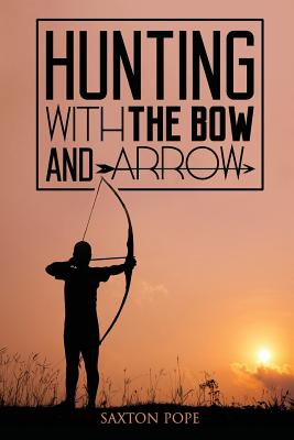 Hunting with the Bow and Arrow - Pope, Saxton