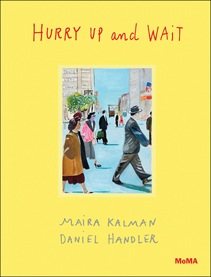 Hurry Up and Wait - Kalman, Maira, and Handler, Daniel, and Meister, Sarah Hermanson (Afterword by)