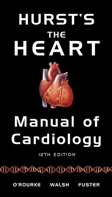 Hurst's the Heart Manual of Cardiology - O'Rourke, Robert A