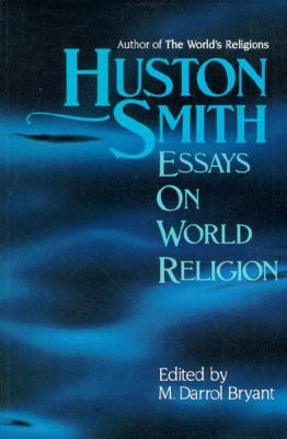 Huston Smith: Essays in World Religion - Bryant, M Darroll (Editor), and Smith, Huston