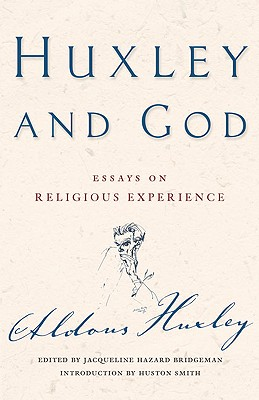 Huxley and God: Essays on Religious Experience - Huxley, Aldous, and Hazard Bridgeman, Jacqueline (Editor), and Smith, Huston (Introduction by)