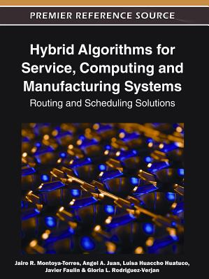 Hybrid Algorithms for Service, Computing and Manufacturing Systems: Routing and Scheduling Solutions - Montoya-Torres, Jairo R