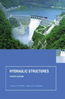 Hydraulic Structures - Novak, P, and Moffat, A I B, and Nalluri, C