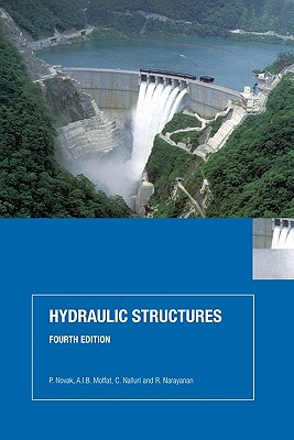 Hydraulic Structures - Novak, P, and Moffat, A I B, and Nalluri, C