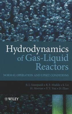 Hydrodynamics of Gas-Liquid Reactors: Normal Operation and Upset Conditions - Azzopardi, Barry, and Zhao, Donglin, and Yan, Y.