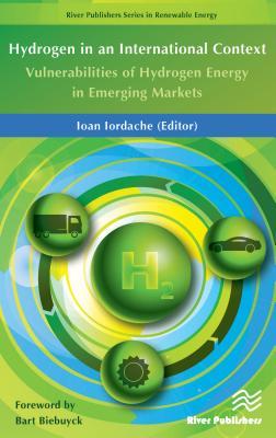 Hydrogen in an International Context: Vulnerabilities of Hydrogen Energy in Emerging Markets - Iordache, Ioan (Editor)