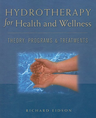 Hydrotherapy for Health and Wellness: Theory, Programs & Treatments - Eidson, Richard