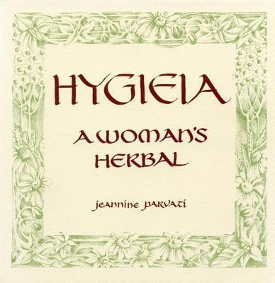Hygieia: A Woman's Herbal - Parvati, Jeannine, and Cleaver, Quill