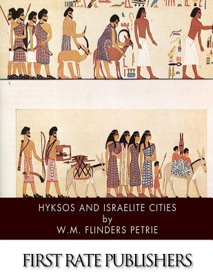 Hyksos and Israelite Cities - Petrie, W M Flinders, Professor