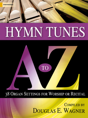 Hymn Tunes A to Z: 38 Organ Settings for Worship or Recital - Wagner, Douglas E (Compiled by)