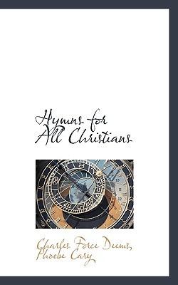 Hymns for All Christians - Deems, Charles Force, and Cary, Ph Be