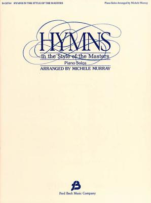Hymns in the Style of the Masters - Volume 1 - Murray, Michelle, PhD, Rnc (Composer), and Murray, Michele