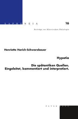 Hypatia: Die Spaetantiken Quellen: Eingeleitet, Kommentiert Und Interpretiert - Harich-Schwarzbauer, Henriette