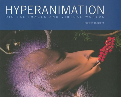 Hyperanimation: Digital Images and Virtual Worlds - Russett, Robert