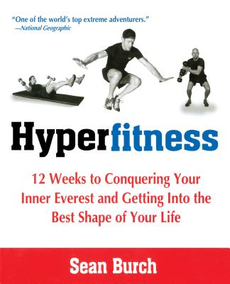 Hyperfitness: 12 Weeks to Conquering Your Inner Everest and Getting Into the Best Shape of Your Life - Burch, Sean