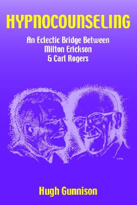 Hypnocounseling: An Eclectic Bridge Between Milton Erickson and Carl Rogers - Gunnison, Hugh