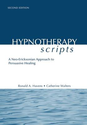 Hypnotherapy Scripts: A Neo-Ericksonian Approach to Persuasive Healing - Havens, Ronald A., and Walters, Catherine R.