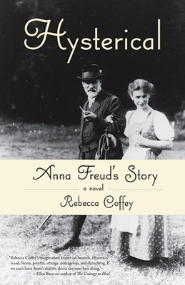 Hysterical: Anna Freud's Story - Coffey, Rebecca
