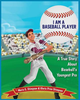 I Am a Baseball Player: A True Story about Baseball's Youngest Pro - Stimpson, Maria E, and Stimpson, Gloria Price