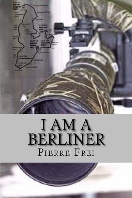 I Am a Berliner - Frei, Pierre