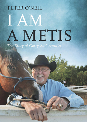 I Am a Metis: The Story of Gerry St. Germain - O'Neil, Peter