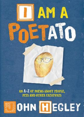 I Am a Poetato: An A-Z of Poems about People, Pets and Other Creatures - Hegley, John