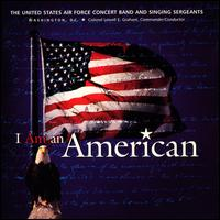 I Am An American - Anne Seaton (soprano); Carol Hawkins Wiley (mezzo-soprano); Tim White; United States Air Force Concert Band;...