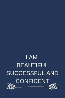 I Am Beautiful Successful And Confident: Blank Lined Notebook: Positive Affirmation Notebook For Teens, Adults, Anyone. - Publishing, Lucia Affirmation