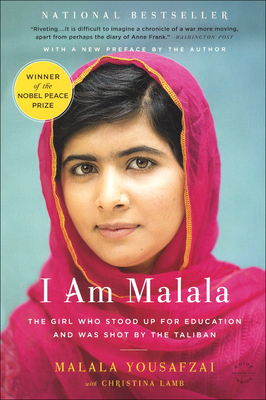 I Am Malala: The Girl Who Stood Up for Education and Was Shot by the Taliban: The Girl Who Stood Up for Education and Was Shot by the Taliban - Yousafzai, Malala, and Lamb, Christina