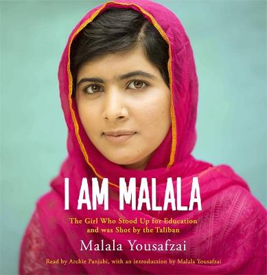 I am Malala: The Girl Who Stood Up for Education and Was Shot by the Taliban - Yousafzai, Malala, and Lamb, Christina, and Panjabi, Archie (Read by)