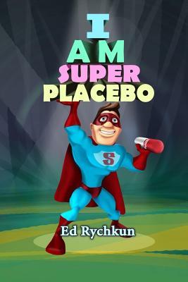 I Am Superplacebo - Rychkun, Ed