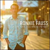 I Am the Man You Know I'm Not - Ronnie Fauss