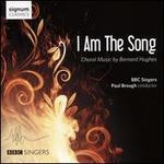 I am the Song: Choral Music by Bernard Hughes