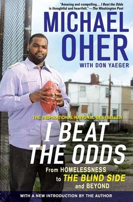 I Beat the Odds: From Homelessness, to the Blind Side, and Beyond - Oher, Michael