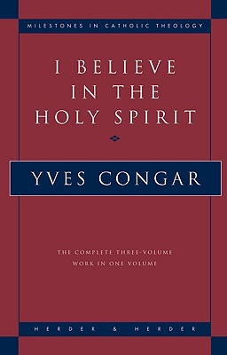 I Believe in the Holy Spirit: The Complete Three Volume Work in One Volume - Congar, Yves, Cardinal