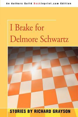 I Brake for Delmore Schwartz - Grayson, Richard