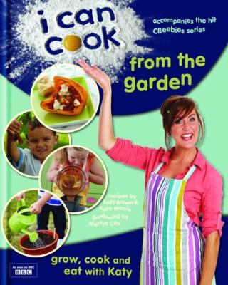 I Can Cook from the Garden - Morris, Kate, and Brown, Sally, and Cox, Martyn