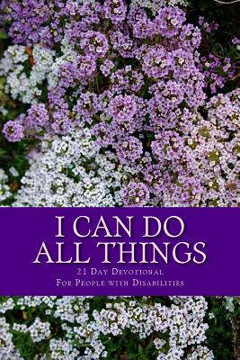 I Can Do All Things: 21 Day Devotional for People with Disabilities - Bell, Francine Hilliard