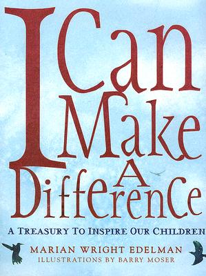 I Can Make a Difference: A Treasury to Inspire Our Children - Edelman, Marian Wright