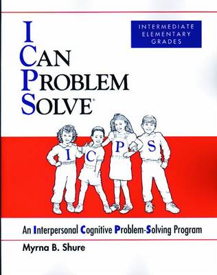 I Can Problem Solve: An Interpersonal Cognitive Problem-Solving Program - Shure, Myrna B