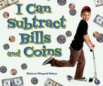 I Can Subtract Bills and Coins - Wingard-Nelson, Rebecca