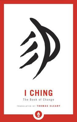 I Ching: The Book of Change - Cleary, Thomas (Translated by)