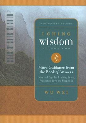 I Ching Wisdom 2: More Guidance from the Book of Answers - Wei, Wu