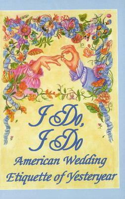 I Do, I Do: American Wedding Etiquette of Yesteryear - Cole, Emma Albert (Contributions by), and Post, Emily (Contributions by), and Page, Ann (Contributions by)