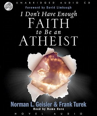 I Don't Have Enough Faith to Be an Atheist - Geisler, Norman, Dr., and Turek, Frank, Ph.D., and Reading, Kate (Narrator)