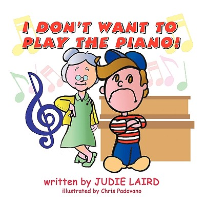 I Don't Want to Play the Piano! - Laird, Judie