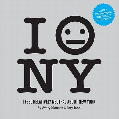 I Feel Relatively Neutral about New York - Monsen, Avery, and John, Jory, and Statue of Liberty (Foreword by)
