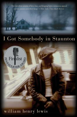 I Got Somebody in Staunton: Stories - Lewis, William Henry