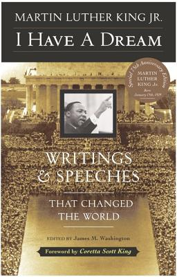 I Have a Dream - Special Anniversary Edition: Writings and Speeches That Changed the World - King, Martin Luther, Dr., Jr.