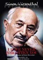 I Have Never Forgotten You: Simon Wiesenthal